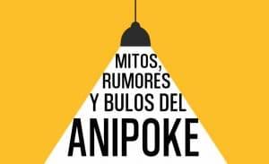 Mitos, rumores y bulos del Anipoke. Parte I